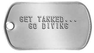 Scuba Gear Dogtags   GET TANKED...    GO DIVING