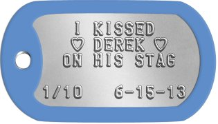 Stag Night Task Dog Tags    I KISSED    h DEREK h   ON HIS STAG  1/10   6-15-13