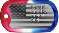 These Colors Dont Run USA Patriotic Dog Tags - THESE COLORS DON'T RUN
