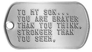 c4da87794f4d Proud of My Son Dog Tags TO MY SON... YOU ARE BRAVER THAN