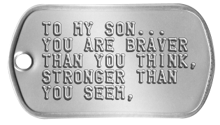 My Son Dog Tags TO MY SON... YOU ARE BRAVER THAN YOU THINK, STRONGER THAN YOU SEEM,