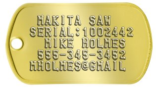 Tool ID Dog Tags  MAKITA SAW SERIAL:1002442   MIKE HOLMES  555-345-3452 MHOLMES@GMAIL