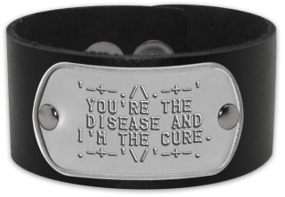 Mens Wrist Cuff  '-+-./\.-+-'   YOU'RE THE   DISEASE AND  I'M THE CURE.  .-+-'\/'-+-.